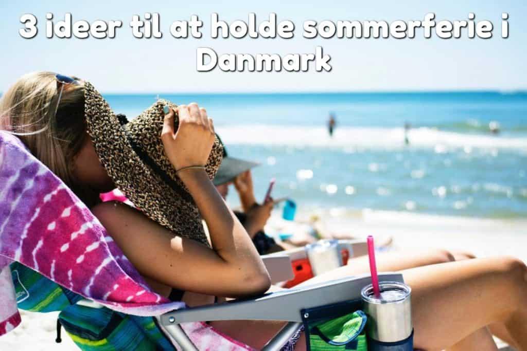3 ideer til at holde sommerferie i Danmark