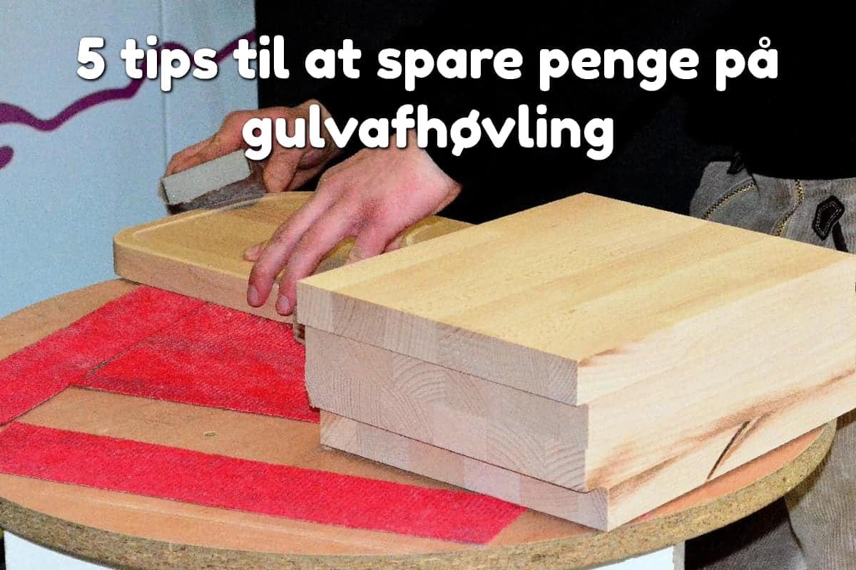 5 tips til at spare penge på gulvafhøvling